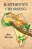 Kathryn's Crossing - a Journey to a Bridge in Afric, Lynn Brendlen, 1935125095