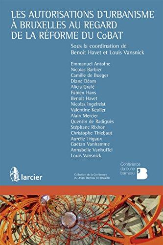 Les autorisations d'urbanisme à Bruxelles au regard de la réforme du CoBAT