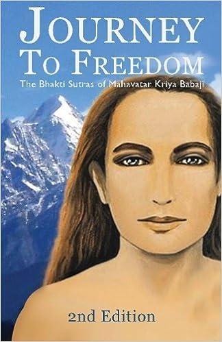 Journey To Freedom: The Bhakti Sutras of Mahavatar Kriya ...