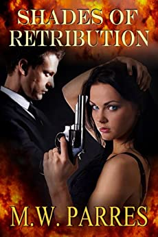 Shades of Retribution (a Thriller, steeped in mystery, suspense, and spicy romance) by [Parres, M. W.]