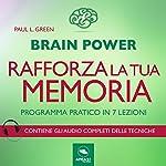 Brain Power. Rafforza la tua memoria! Programma pratico in 7 lezioni   Paul L. Green