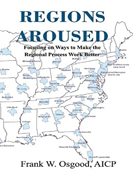 Regions Aroused: Focusing on Ways to Make the Regional Process Work Better by [Osgood, Frank W.]