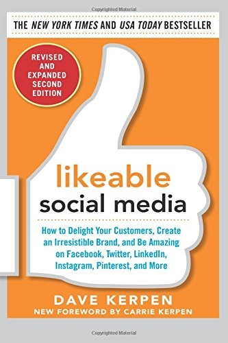 Likeable Social Media, Revised and Expanded: How to Delight Your Customers, Create an Irresistible Brand, and Be Amazing on Facebook, Twitter, LinkedIn, Instagram, Pinterest, and More ISBN-13 9780071836326