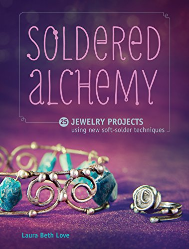 Soldered Alchemy: 24 Jewelry Projects Using New Soft-Solder Techniques by Interweave