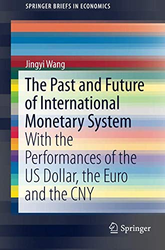 (The Past and Future of International Monetary System: With the Performances of the US Dollar, the Euro and the CNY (SpringerBriefs in)