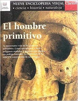 Nueva enciclopedia visual Clarín : el hombre primitivo: 9789507828560: Amazon.com: Books