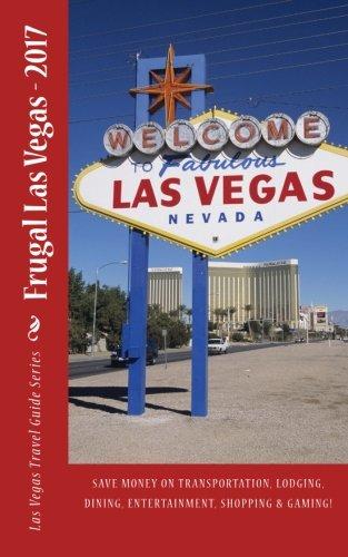 Frugal Las Vegas: 2017 (Las Vegas Guides) (Volume 1)