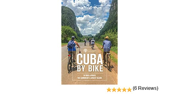 Cuba by Bike: 36 Rides Across the Caribbeans Largest Island ...