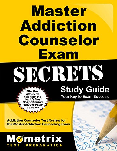 Master Addiction Counselor Exam Secrets Study Guide: Addiction Counselor Test Review for the Master Addiction Counseling Exam (Mometrix Secrets Study Guides)