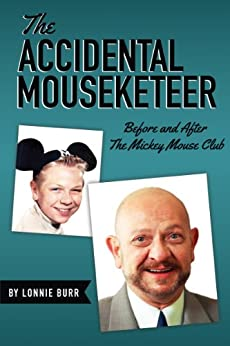 The Accidental Mouseketeer: Before and After The Mickey Mouse Club by [Burr, Lonnie]
