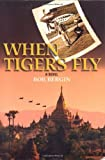 img - for When Tigers Fly by Bob Bergin (2004-11-11) book / textbook / text book
