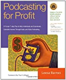 Podcasting for Profit: A Proven 7-Step Plan to Help Individuals and Businesses Generate Income Through Audio and Video Podcasting