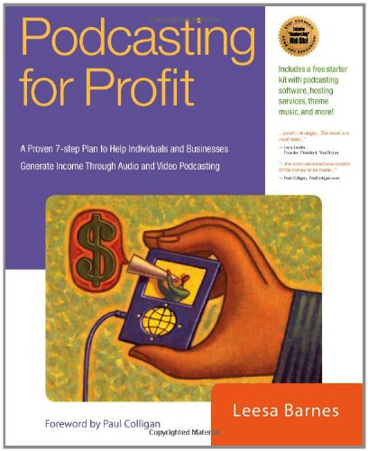 Podcasting for Profit: A Proven 7-Step Plan to Help Individuals and Businesses Generate Income Through Audio and Video Podcasting-cover