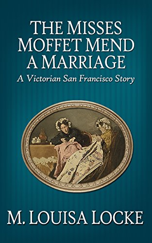 Amazon the misses moffet mend a marriage victorian san the misses moffet mend a marriage victorian san francisco stories book 3 by fandeluxe Images