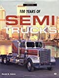 100 Years of Semi Trucks, Ronald G. Adams, 0760307695