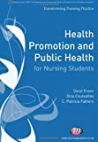 Health Promotion and Public Health for Nursing Students (Transforming Nursing Practice Series), Daryl Evans, Dina Coutsaftiki, C. Patricia Fathers, 0857254375