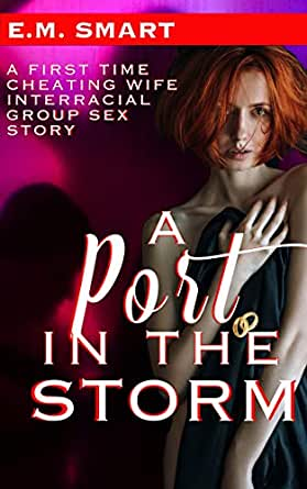 A PORT IN THE STORM: A FIRST TIME CHEATING WIFE