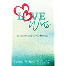 Love Wins: Hope and Healing for Your Marriage
