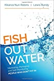 img - for Fish Out of Water: Mentoring, Managing, and Self-Monitoring People Who Don t Fit In book / textbook / text book