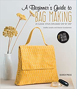 A Beginner s Guide to Bag Making  20 Classic Styles Explained Step by Step  Paperback – 7 Nov 2018 e5912754033a5