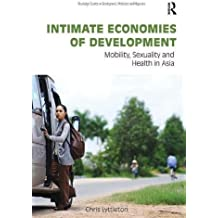 Intimate Economies of Development: Mobility, Sexuality and Health in Asia (Routledge Studies in Development, Mobilities and Migration)