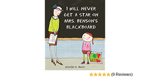 6a0105b7208a I Will Never Get a Star on Mrs. Benson s Blackboard  Jennifer K. Mann   2015763665142  Amazon.com  Books