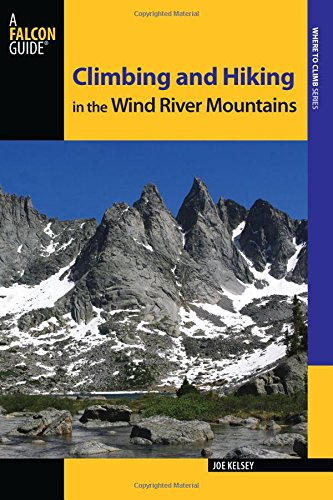 Climbing and Hiking in the Wind River Mountains (Climbing Mountains Series) (Mountain Belay)