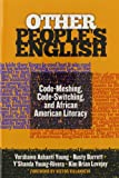 Other People's English : Code-Meshing, Code-Switching, and African American Literacy, Vershawn Ashanti Young, Rusty Barrett, Y'Shanda Young-Rivera, Kim Brian Lovejoy, 0807755559