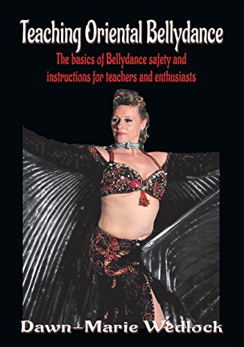 Teaching Oriental Bellydance: The Basics of Bellydance Safety and Instructions for Teachers and Enthusiasts