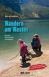 Wandern am Wasser. Ötscher, Hochschwab, Schneeberg. 30 abwechslungsreiche Touren für die ganze Familie