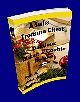 volume 02 a swiss treasure chest of delicious biscuit cookie recipes christmas bakery recipe book 2
