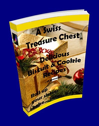 Volume 02 - A Swiss Treasure Chest of delicious Biscuit & Cookie Recipes (Christmas Bakery - Recipe Book 2)