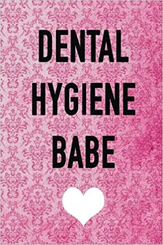 Dental Hygiene Babe: dental notebook, 150 lined pages, dental hygienist