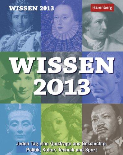 Wissen 2013: Jeden Tag eine Quizfrage aus Geschichte, Politik, Kultur, Technik und Sport
