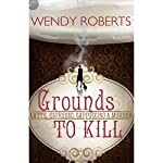 Grounds to Kill | Wendy Roberts