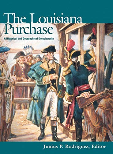 The Louisiana Purchase: A Historical and Geographical Encyclopedia -