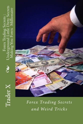Download Forex Trading Secrets : Underground Little Dirty Secrets Making You Forex Millionaire: Forex Trading Secrets and Weird Tricks ebook