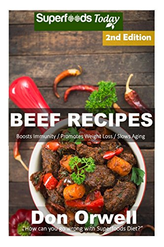 Beef Recipes: Over 55+ Low Carb Beef Recipes, Dump Dinners Recipes, Quick & Easy Cooking Recipes, Antioxidants & Phytochemicals, Soups Stews and Chilis, Slow Cooker Recipes (Volume 2) by Don Orwell