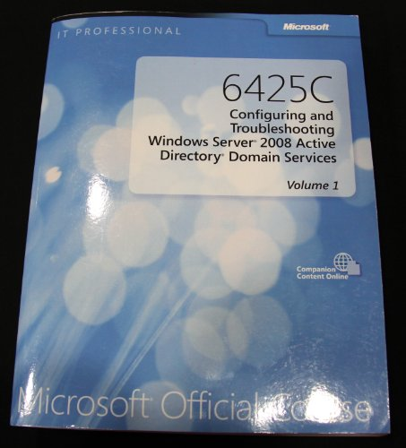 Microsoft Official Course 6425C Configuring and Troubleshooting Windows Server 2008 Active Directory Domain Services - Volume 1