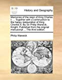 Memoires of the Reign of King Charles I Together with a Continuation to the Happy Restauration of King Charles II by Sir Philip Warwick, Knight, Philip Warwick, 1140973770