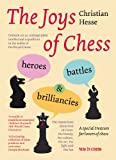 The Joys Of Chess: Heroes, Battles And Brilliancies-Christian Hesse