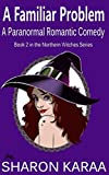 Book cover image for A Familiar Problem: A Paranormal Romantic Comedy (Northern Witches Series Book 2)