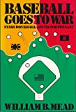 Baseball Goes to War, Mead, William B., 0918535026