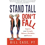 Stand Tall, Don't Fall: Improve Your Strength, Balance and Posture