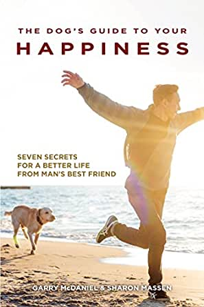 Amazon.com: The Dog's Guide to Your Happiness: Seven Secrets for a ...