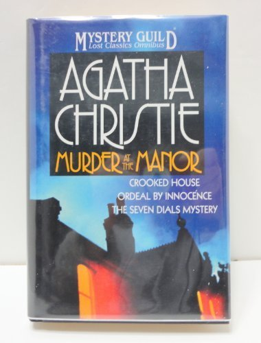 Crooked House (Murder at the Manor: The Seven Dials Mystery, Crooked House, Ordeal by Innocence (A Mystery Guild Lost Classics Omnibus))