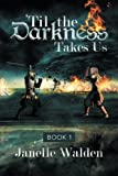 'Til the Darkness Takes Us, Janelle Walden, 1483639053