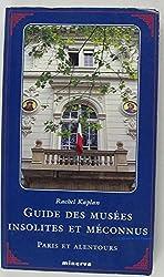 Guide des musées insolites et méconnus: Paris et alentours