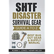 SHTF Disaster Survival Gear Guide A to Z: Best Bug Out Gear & Supply Manual