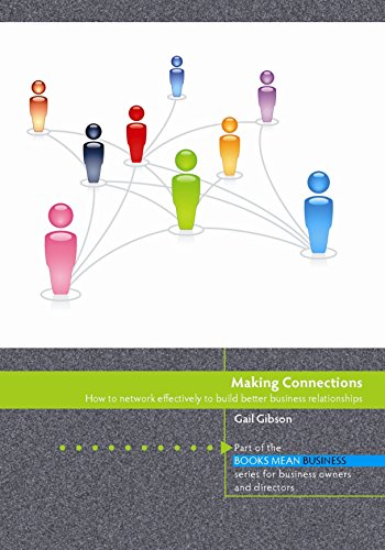 making connections how to network effectively to build better business relationships by gibson
